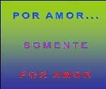 por amor somente por amor