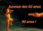 sucesso dos 02 aos 90 anos