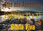biblia viva atos doa apostolos cap 22 e 23