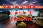 biblia viva atos dos apostolos cap 10 e 11