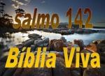 biblia viva salmo 142
