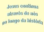 jesus continua através de nós ao longo da história